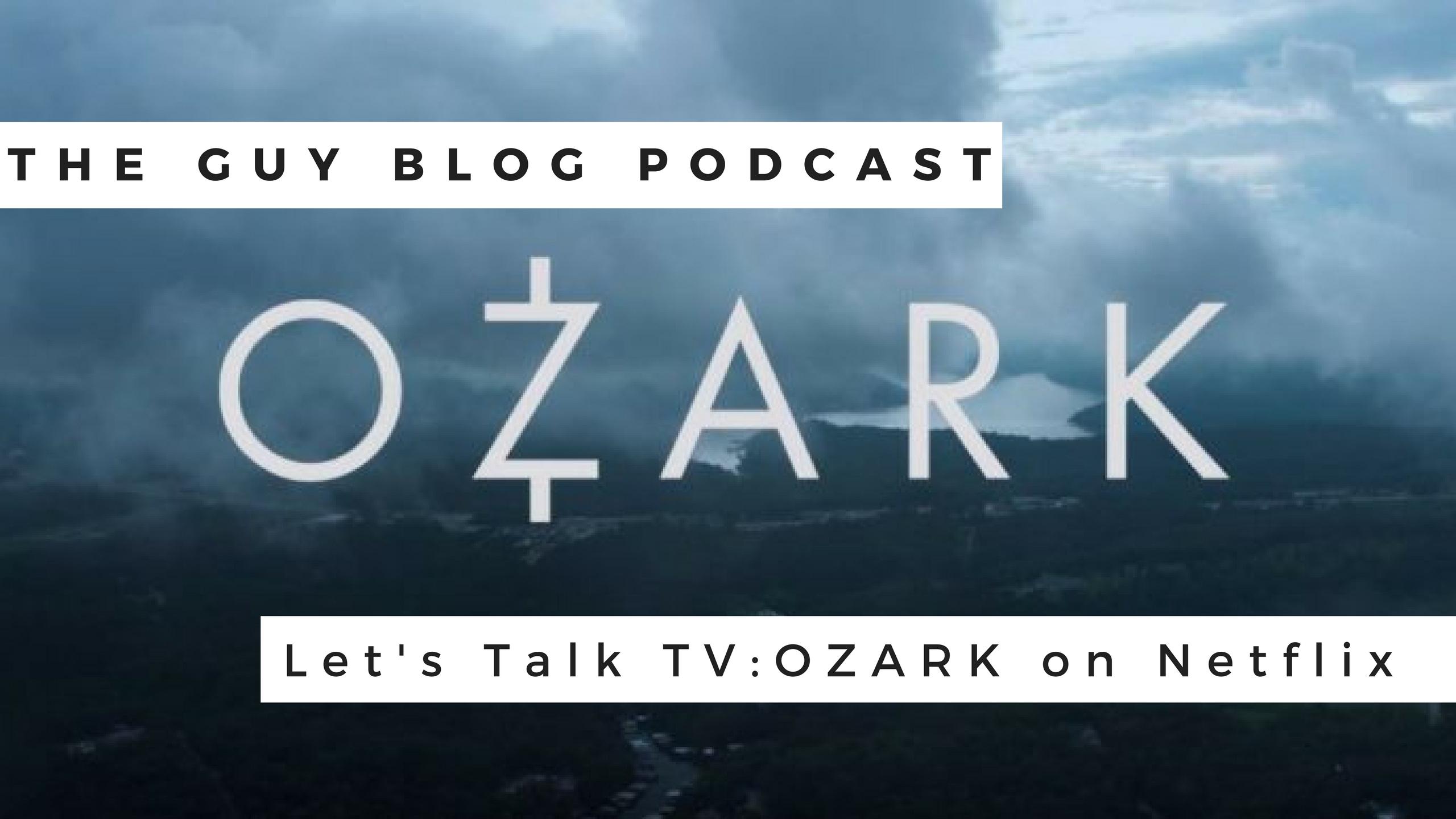 TGBP 023 Let's Talk TV: OZARK on Netflix
