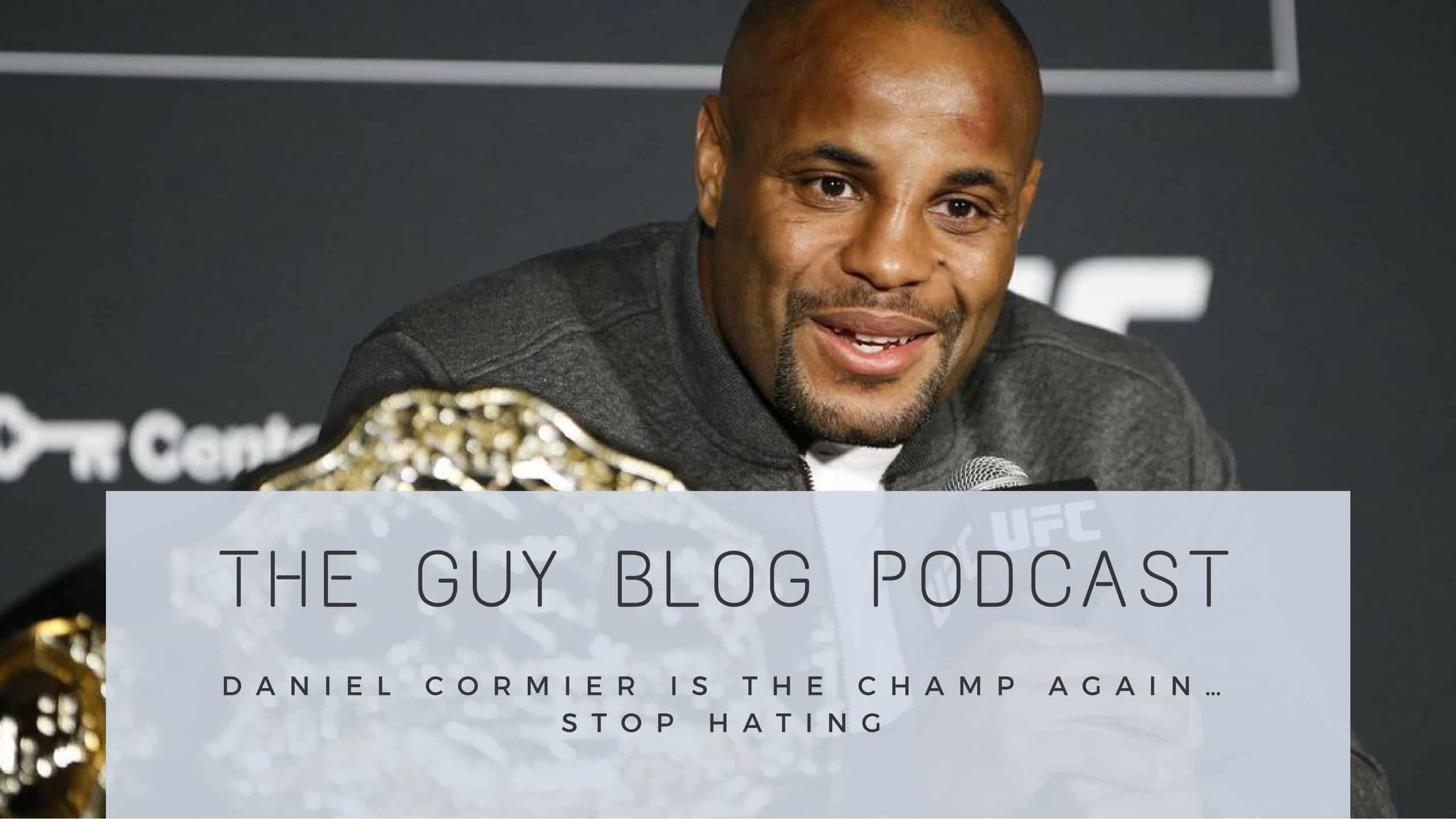 TGBP 035 Daniel Cormier Is The Champ Again… Stop Hating
