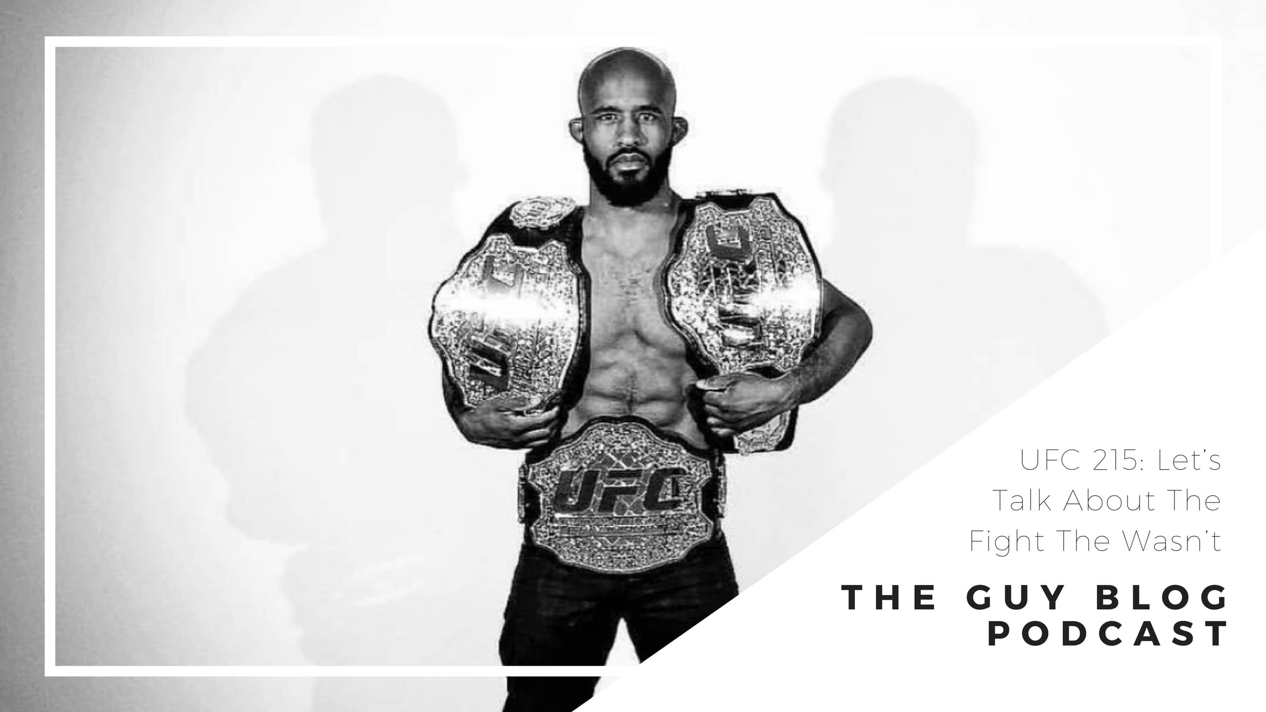 TGBP 033 UFC 215: Let's Talk About The Fight The Wasn't