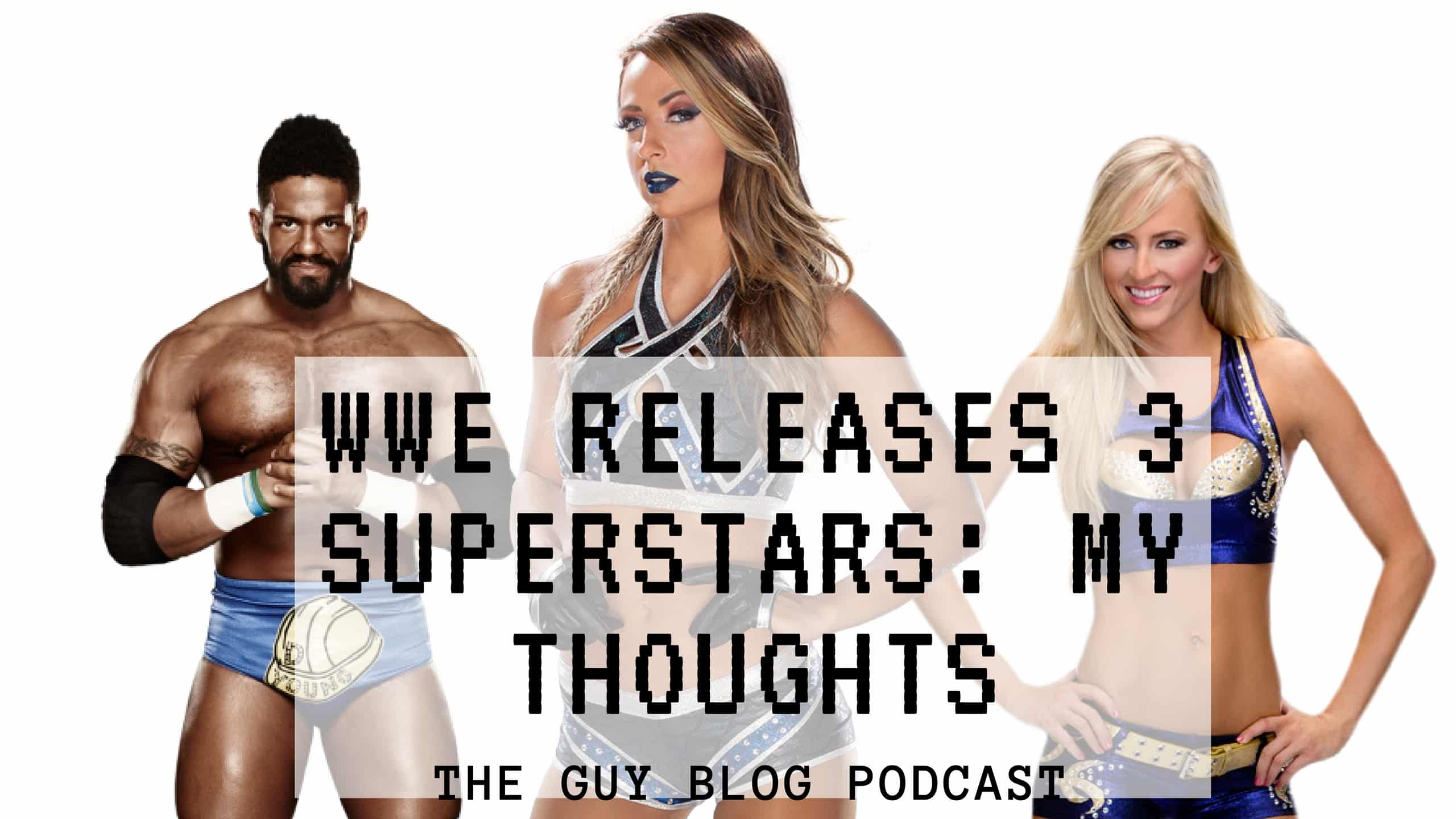 TGBP 043 WWE Releases 3 Superstars: My Thoughts