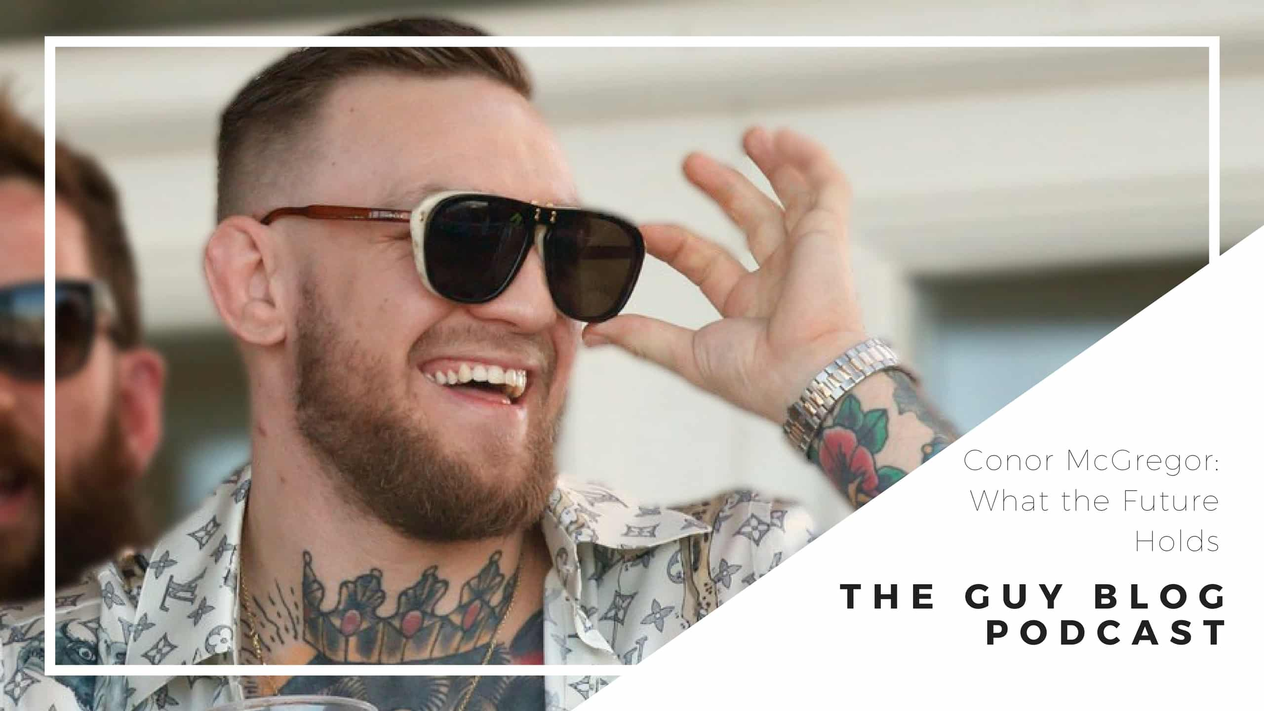 TGBP 047 Conor McGregor: What The Future Holds