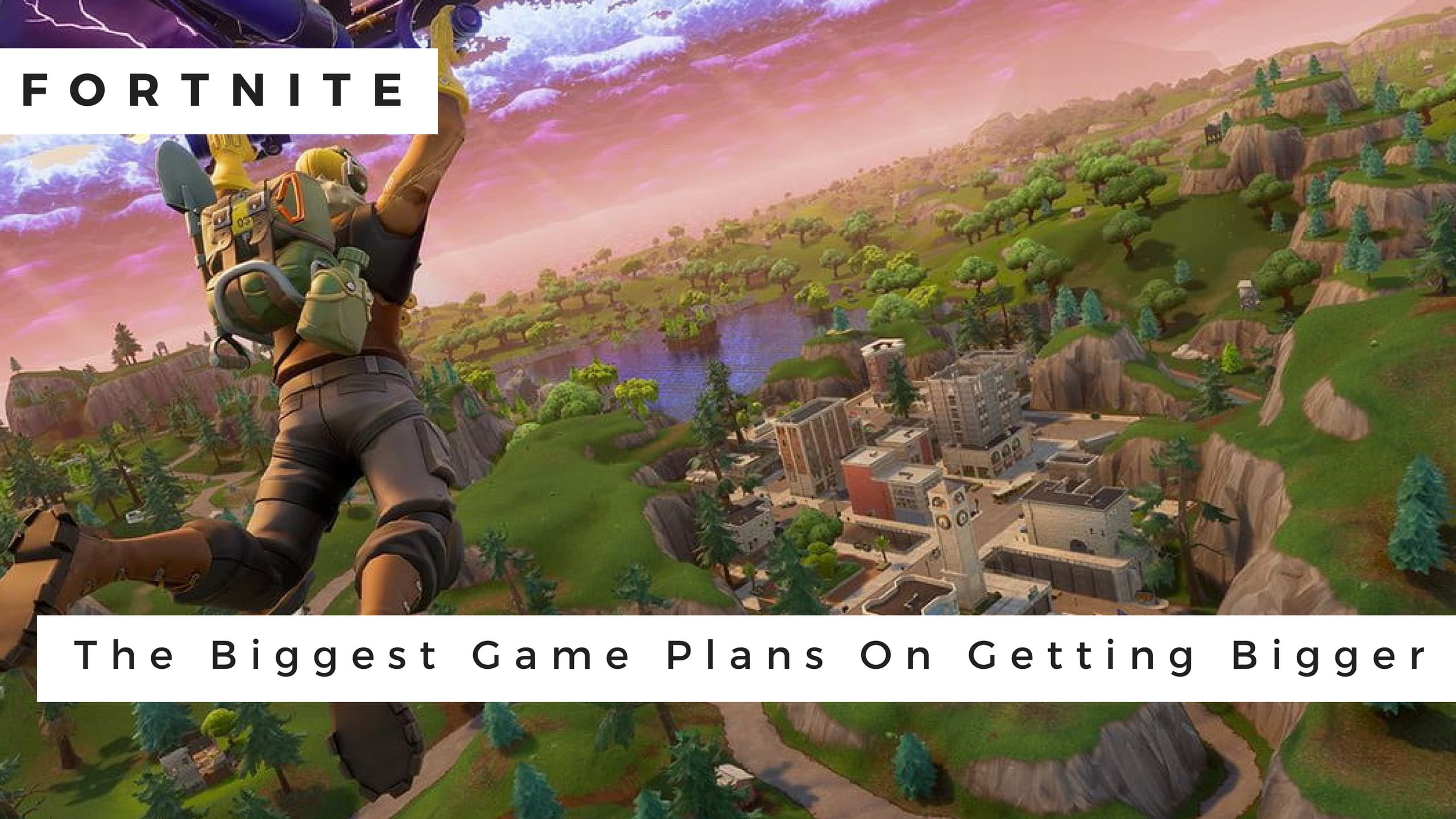 Fortnite: The Biggest Game Plans On Getting Bigger