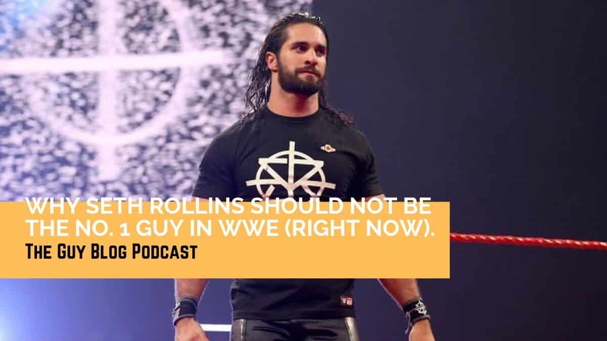 Why Seth Rollins Should Not Be the No 1 Guy in WWE (Right Now)